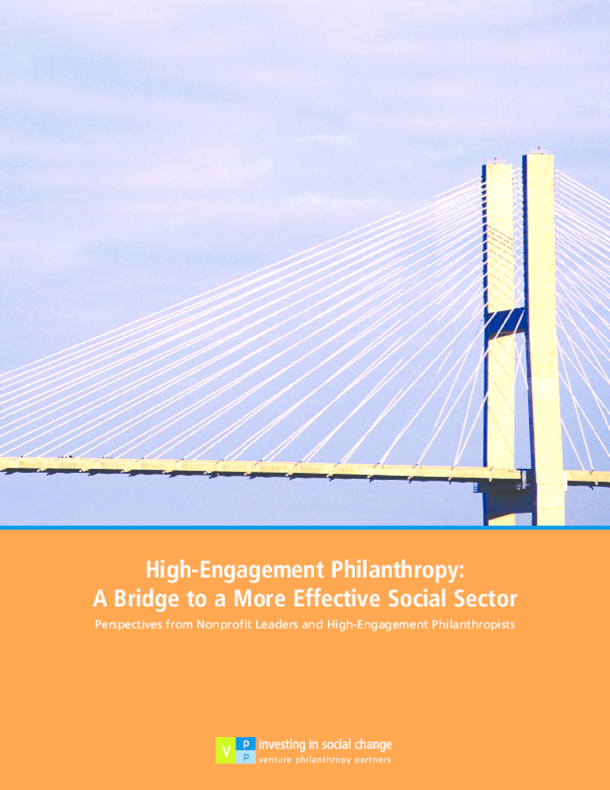High-Engagement Philanthropy: A Bridge to a More Effective Social Sector: Perspectives From Nonprofit Leaders and High-engagement Philanthropists